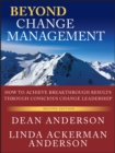 Beyond Change Management : How to Achieve Breakthrough Results Through Conscious Change Leadership - eBook