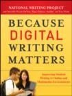 Because Digital Writing Matters : Improving Student Writing in Online and Multimedia Environments - eBook