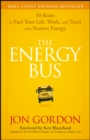 The Energy Bus : 10 Rules to Fuel Your Life, Work, and Team with Positive Energy - eBook