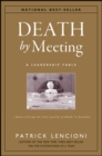 Death by Meeting : A Leadership Fable...About Solving the Most Painful Problem in Business - eBook