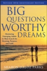 Big Questions, Worthy Dreams : Mentoring Emerging Adults in Their Search for Meaning, Purpose, and Faith - Book
