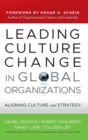 Leading Culture Change in Global Organizations : Aligning Culture and Strategy - Book