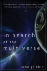 In Search of the Multiverse : Parallel Worlds, Hidden Dimensions, and the Ultimate Quest for the Frontiers of Reality - eBook