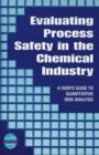 Evaluating Process Safety in the Chemical Industry : A User's Guide to Quantitative Risk Analysis - eBook