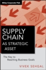 Supply Chain as Strategic Asset : The Key to Reaching Business Goals - eBook