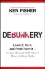 Debunkery : Learn It, Do It, and Profit from It -- Seeing Through Wall Street's Money-Killing Myths - eBook