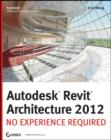 Autodesk Revit Architecture 2012 : No Experience Required - Book