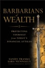 Barbarians of Wealth : Protecting Yourself from Today's Financial Attilas - eBook
