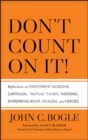 "Don't Count on It! : Reflections on Investment Illusions, Capitalism, ""Mutual"" Funds, Indexing, Entrepreneurship, Idealism, and Heroes - eBook"