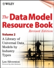 The Data Model Resource Book, Volume 2 : A Library of Universal Data Models by Industry Types - Book