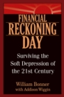 Financial Reckoning Day : Surviving the Soft Depression of the 21st Century - eBook