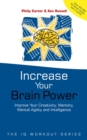 Increase Your Brainpower : Improve Your Creativity, Memory, Mental Agility and Intelligence - Book