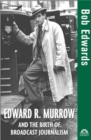 Edward R. Murrow and the Birth of Broadcast Journalism - eBook