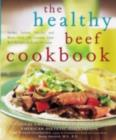 The Healthy Beef Cookbook : Steaks, Salads, Stir-fry, and More - Over 130 Luscious Lean Beef Recipes for Every Occasion - eBook