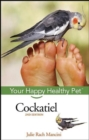 Cockatiel : Your Happy Healthy Pet - eBook