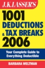 J.K. Lasser's 1001 Deductions and Tax Breaks 2006 : The Complete Guide to Everything Deductible - eBook