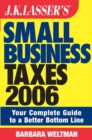 JK Lasser's Small Business Taxes 2006 : Your Complete Guide to a Better Bottom Line - eBook