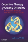 Cognitive Therapy of Anxiety Disorders : A Practice Manual and Conceptual Guide - Book