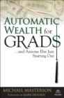 Automatic Wealth for Grads... and Anyone Else Just Starting Out - eBook