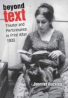 Beyond Text : Theater and Performance in Print After 1900 - Book
