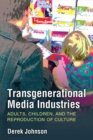 Transgenerational Media Industries : Adults, Children, and the Reproduction of Culture - Book