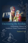 Uncrossing the Borders : Performing Chinese in Gendered (Trans)Nationalism - Book