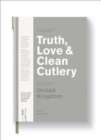 Truth, Love & Clean Cutlery : A Guide to the truly good restaurants and food experiences of the United Kingdom - Book