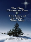 The First Christmas Tree and the Story of the Other Wise Man - eBook