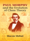 Paul Morphy and the Evolution of Chess Theory - eBook