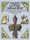Pugin's Gothic Ornament : The Classic Sourcebook of Decorative Motifs with 100 Plates - Book