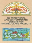 162 Traditional and Contemporary Designs for Stained Glass Projects - Book