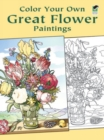 Color Your Own Great Flower Paintings - Book