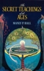 The Secret Teachings of All Ages : An Encyclopedic Outline of Masonic, Hermetic, Qabbalistic and Rosicrucian Symbolical Philosophy - Book