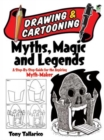 Drawing & Cartooning Myths, Magic and Legends : A Step-By-Step Guide for the Aspiring Myth-Maker - Book
