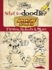 What to Doodle? Adventure Stories! Pirates, Robots and More - Book