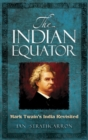 The Indian Equator : Mark Twain's India Revisited - Book