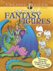 Creative Haven How to Draw Fantasy Figures : Easy-to-follow, step-by-step instructions for drawing 15 different incredible creatures - Book