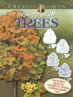 Creative Haven How to Draw Trees : Easy-to-follow, step-by-step instructions for drawing 15 different popular trees - Book