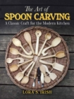 Art of Spoon Carving : A Classic Craft for the Modern Kitchen - Book
