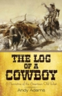 The Log of a Cowboy : A Narrative of the American Old West - Book