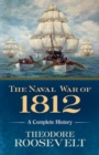 The Naval War of 1812 : A Complete History - Book