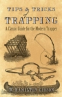Tips and Tricks of Trapping : A Classic Guide for the Modern Trapper - Book