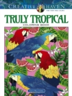 Creative Haven Truly Tropical Coloring Book - Book