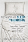The Magic of Sleep Thinking : How to Solve Problems, Reduce Stress, and Increase Creativity While You Sleep - Book