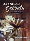 Art Studio Secrets: Tools and Techniques to Inspire : Tools and Techniques to Inspire - Book