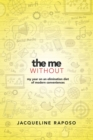 The Me, Without: My Year on an Elimination Diet of Modern Conveniences : My Year on an Elimination Diet of Modern Conveniences - Book