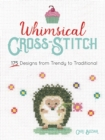 Whimsical Cross-Stitch: 175 Designs from Trendy to Traditional : 175 Designs from Trendy to Traditional - Book