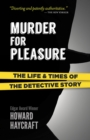 Murder for Pleasure: The Life and Times of the Detective Story : The Life and Times of the Detective Story - Book
