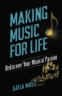 Making Music for Life: Rediscover Your Musical Passion : Rediscover Your Musical Passion - Book