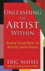 Unleashing the Artist Within : Breaking through Blocks and Restoring Creative Purpose - Book